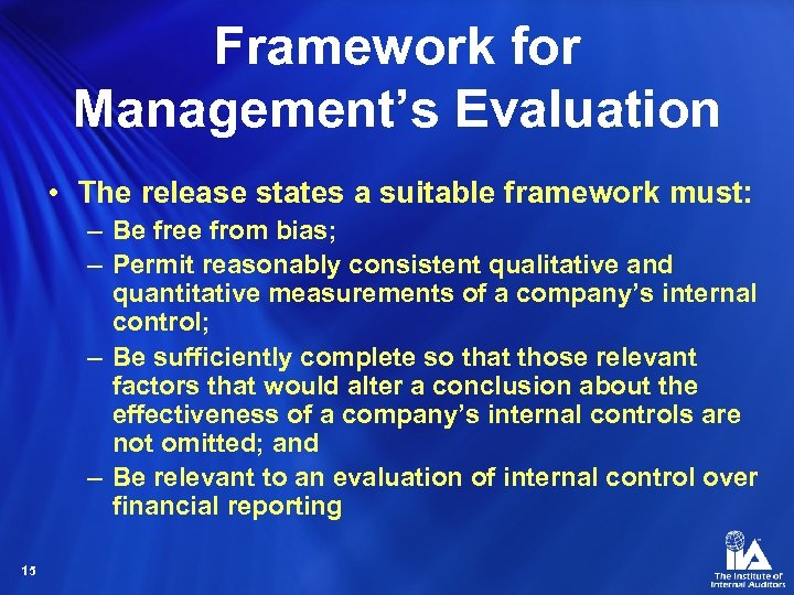Framework for Management's Evaluation • The release states a suitable framework must: – Be