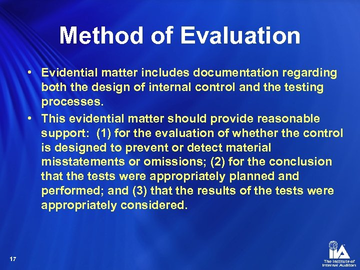 Method of Evaluation • Evidential matter includes documentation regarding both the design of internal