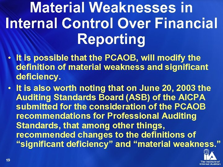 Material Weaknesses in Internal Control Over Financial Reporting • It is possible that the