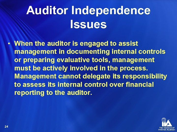 Auditor Independence Issues • When the auditor is engaged to assist management in documenting