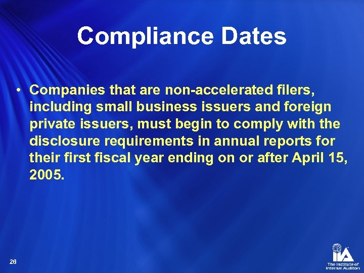 Compliance Dates • Companies that are non-accelerated filers, including small business issuers and foreign
