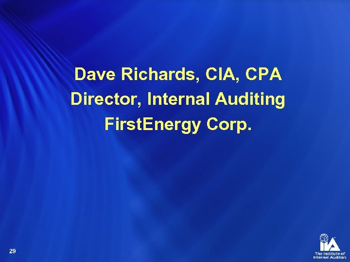 Dave Richards, CIA, CPA Director, Internal Auditing First. Energy Corp. 29