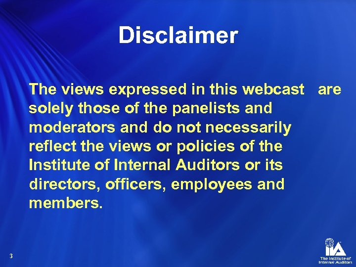 Disclaimer The views expressed in this webcast are solely those of the panelists and