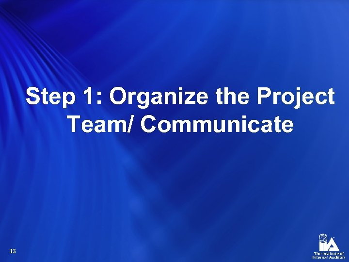 Step 1: Organize the Project Team/ Communicate 33