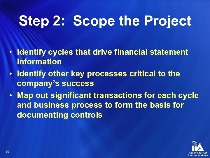 Step 2: Scope the Project • Identify cycles that drive financial statement information •