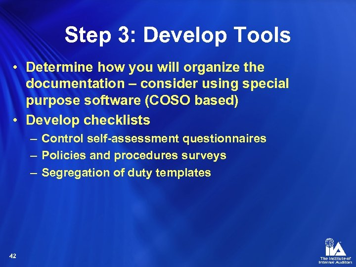 Step 3: Develop Tools • Determine how you will organize the documentation – consider