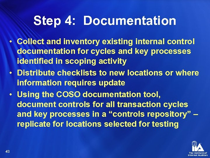 Step 4: Documentation • Collect and inventory existing internal control documentation for cycles and