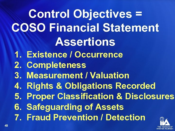 Control Objectives = COSO Financial Statement Assertions 1. 2. 3. 4. 5. 6. 7.