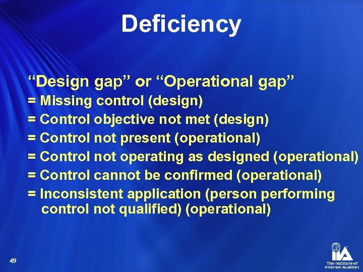 "Deficiency ""Design gap"" or ""Operational gap"" = Missing control (design) = Control objective not"
