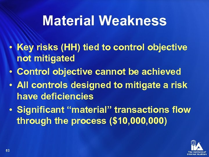 Material Weakness • Key risks (HH) tied to control objective not mitigated • Control