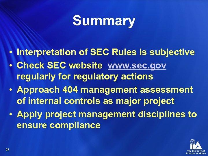 Summary • Interpretation of SEC Rules is subjective • Check SEC website www. sec.