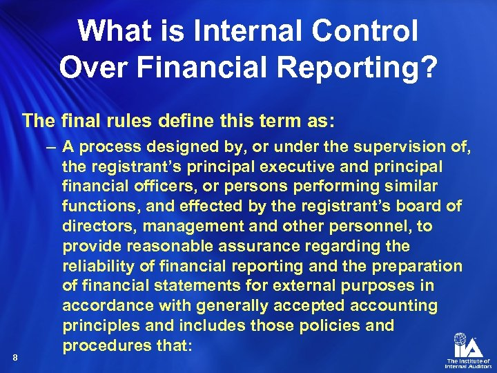 What is Internal Control Over Financial Reporting? The final rules define this term as: