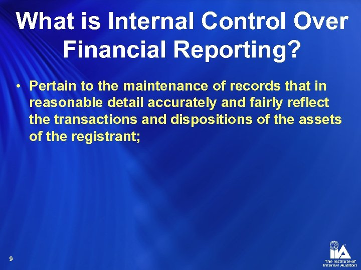 What is Internal Control Over Financial Reporting? • Pertain to the maintenance of records