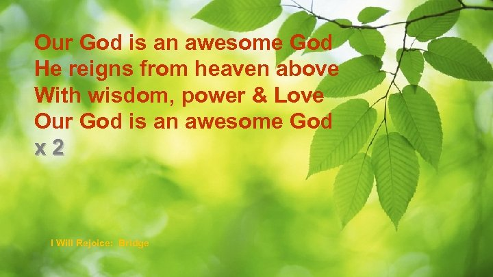 Our God is an awesome God He reigns from heaven above With wisdom, power