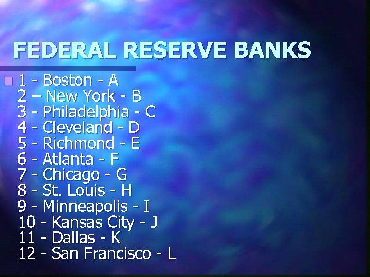 FEDERAL RESERVE BANKS n 1 - Boston - A 2 – New York -