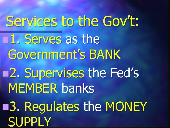 Services to the Gov't: n 1. Serves as the Government's BANK n 2. Supervises
