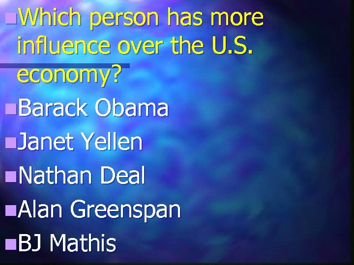 n. Which person has more influence over the U. S. economy? n. Barack Obama