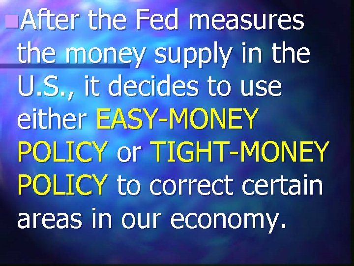n. After the Fed measures the money supply in the U. S. , it