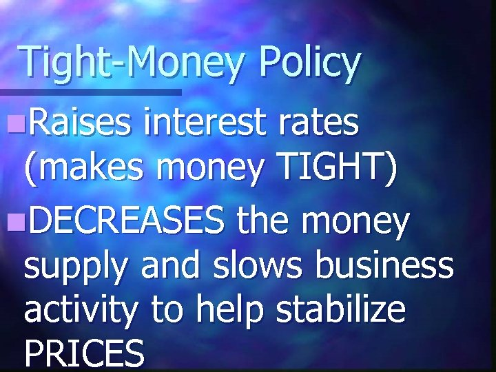 Tight-Money Policy n. Raises interest rates (makes money TIGHT) n. DECREASES the money supply