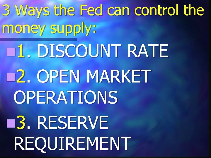3 Ways the Fed can control the money supply: n 1. DISCOUNT RATE n
