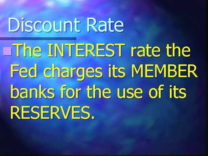 Discount Rate n. The INTEREST rate the Fed charges its MEMBER banks for the