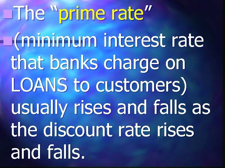 """n. The """"prime rate"""" n(minimum interest rate that banks charge on LOANS to customers)"""