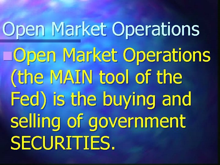 Open Market Operations n. Open Market Operations (the MAIN tool of the Fed) is