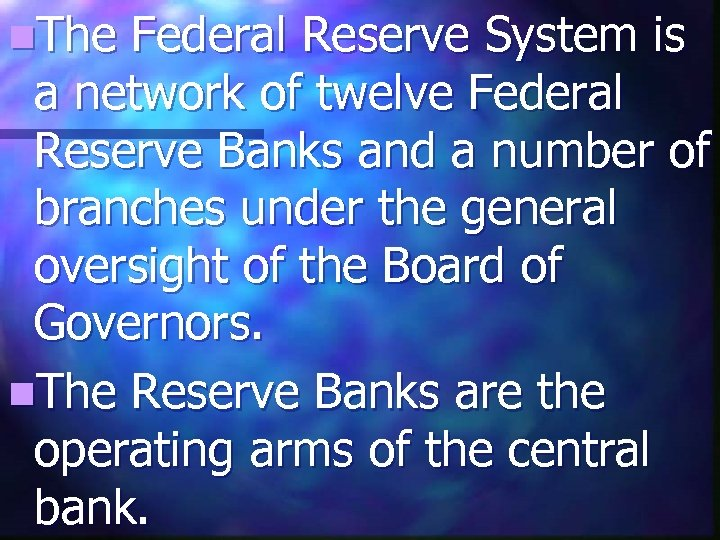 n. The Federal Reserve System is a network of twelve Federal Reserve Banks and
