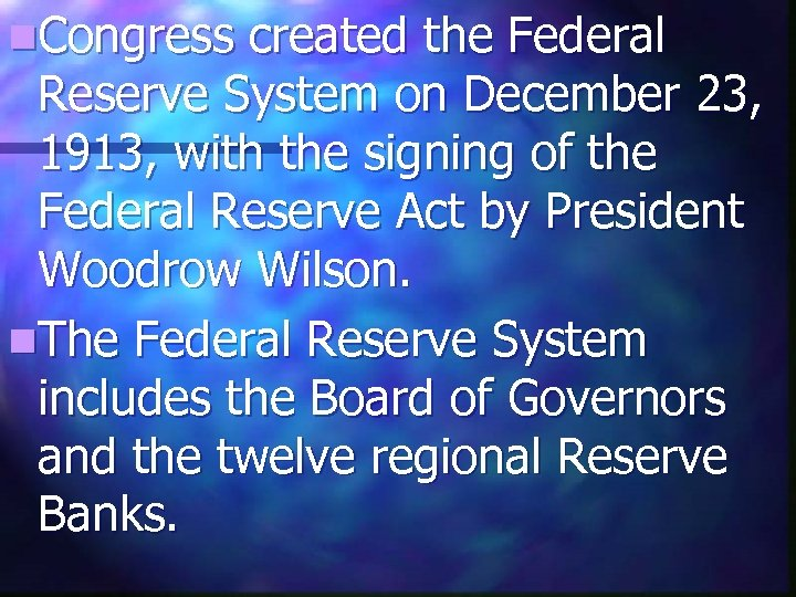 n. Congress created the Federal Reserve System on December 23, 1913, with the signing