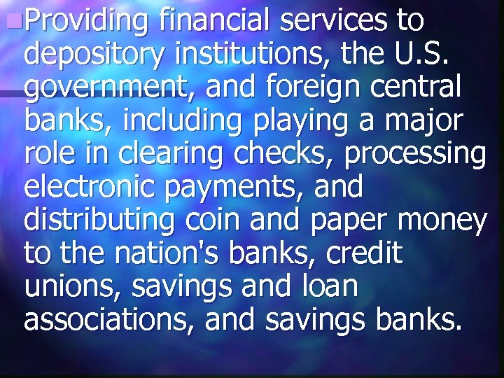 n. Providing financial services to depository institutions, the U. S. government, and foreign central