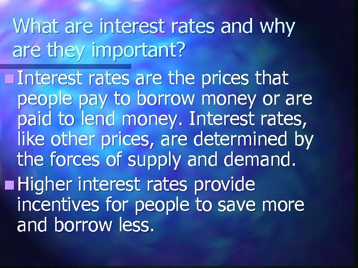 What are interest rates and why are they important? n Interest rates are the