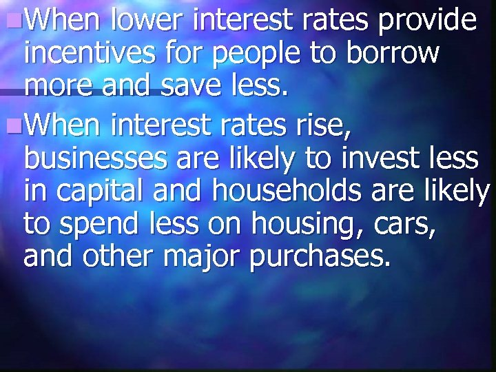 n. When lower interest rates provide incentives for people to borrow more and save