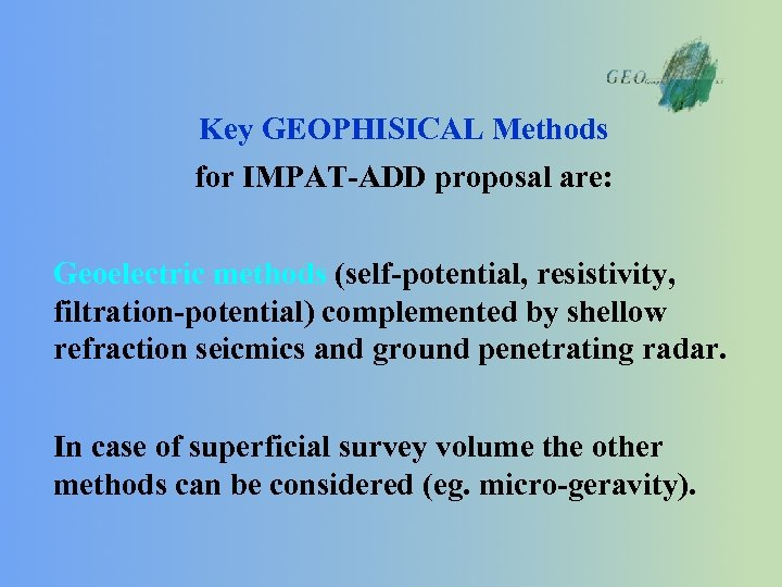 Key GEOPHISICAL Methods for IMPAT-ADD proposal are: Geoelectric methods (self-potential, resistivity, filtration-potential) complemented by