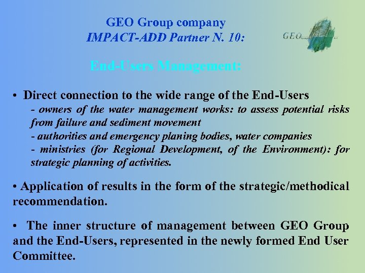 GEO Group company IMPACT-ADD Partner N. 10: End-Users Management: • Direct connection to the
