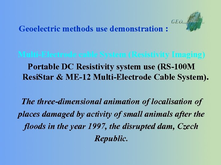 Geoelectric methods use demonstration : Multi-Electrode cable System (Resistivity Imaging) Portable DC Resistivity system