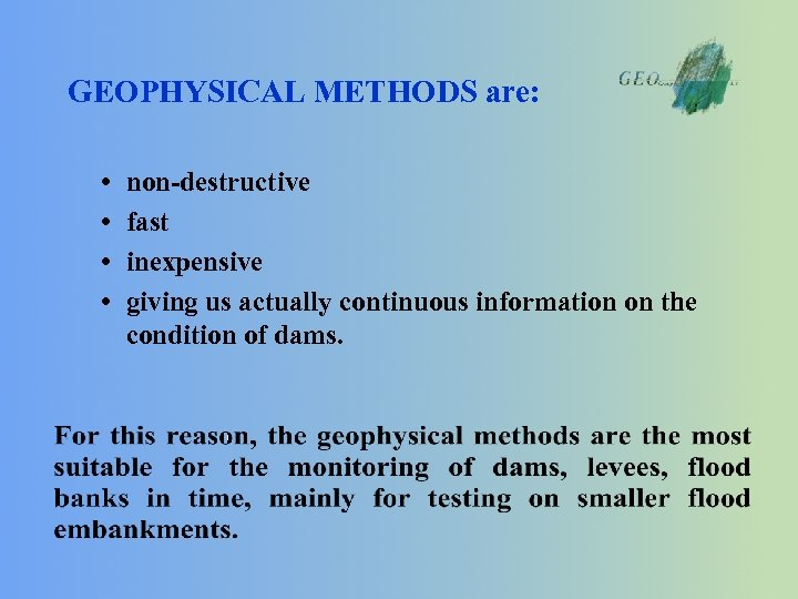 GEOPHYSICAL METHODS are: • • non-destructive fast inexpensive giving us actually continuous information on