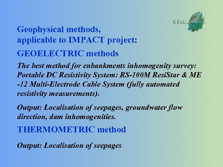 Geophysical methods, applicable to IMPACT project: GEOELECTRIC methods The best method for enbankments inhomogenity