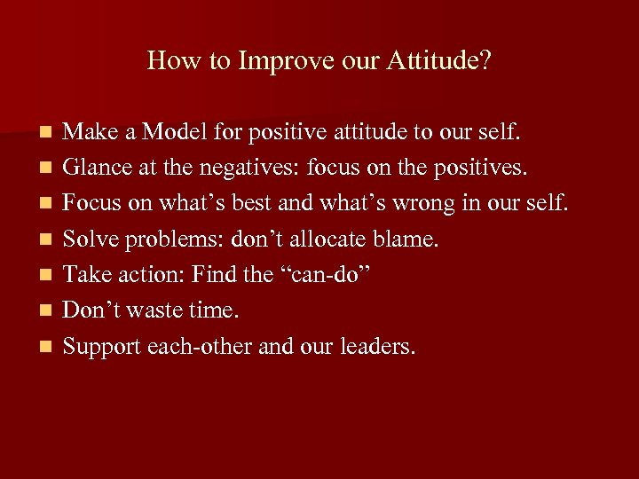 How to Improve our Attitude? n n n n Make a Model for positive
