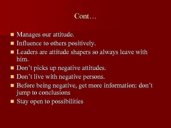 Cont… n n n n Manages our attitude. Influence to others positively. Leaders are