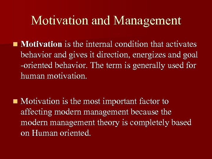 Motivation and Management n Motivation is the internal condition that activates behavior and gives