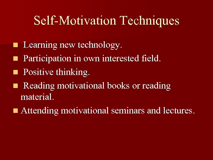 Self-Motivation Techniques Learning new technology. n Participation in own interested field. n Positive thinking.