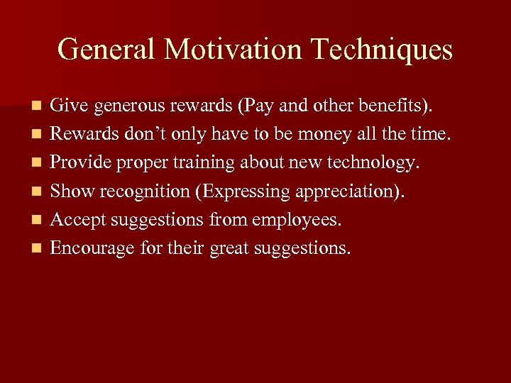 General Motivation Techniques n n n Give generous rewards (Pay and other benefits). Rewards