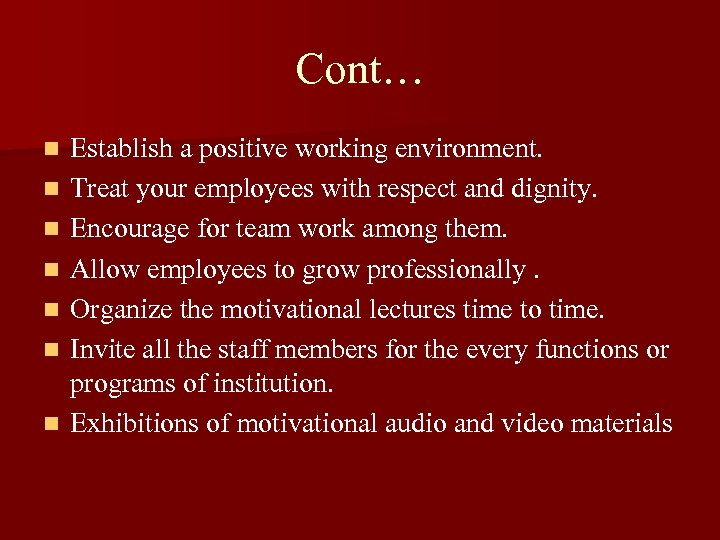Cont… n n n n Establish a positive working environment. Treat your employees with