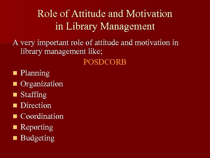 Role of Attitude and Motivation in Library Management A very important role of attitude