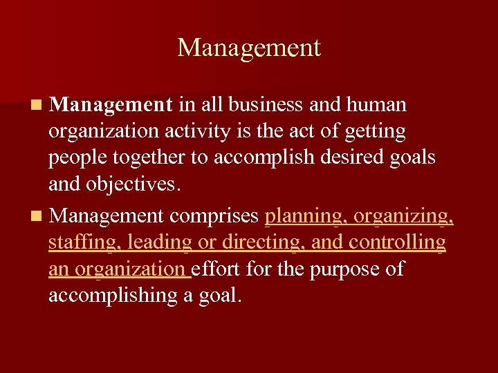 Management n Management in all business and human organization activity is the act of
