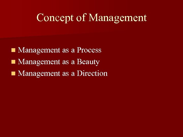 Concept of Management n Management as a Process n Management as a Beauty n