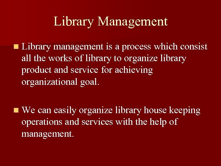 Library Management n Library management is a process which consist all the works of