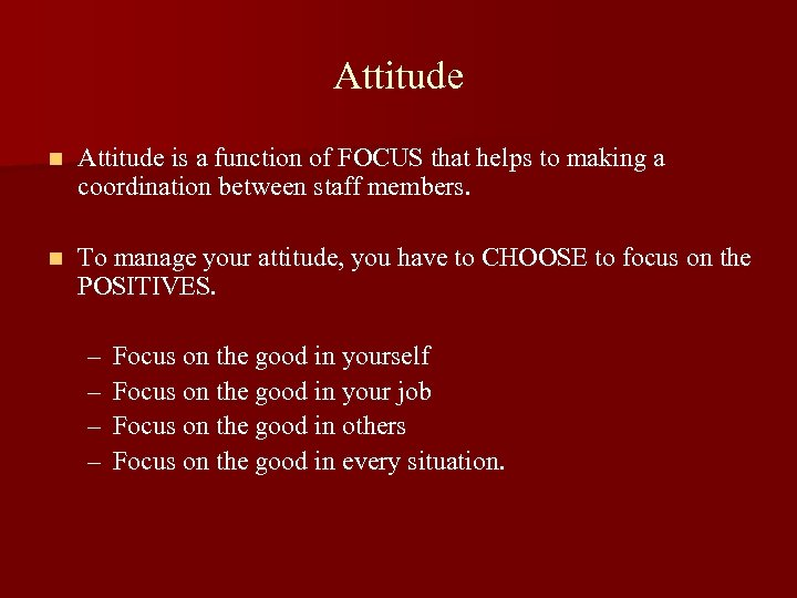 Attitude n Attitude is a function of FOCUS that helps to making a coordination