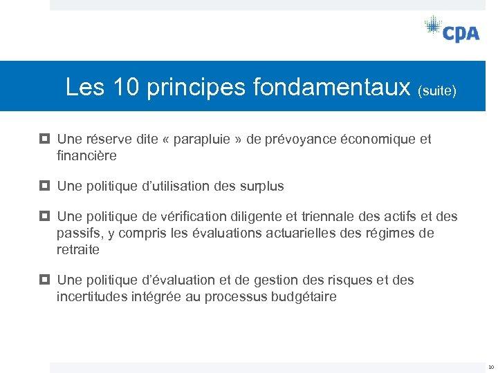 Les 10 principes fondamentaux (suite) Une réserve dite « parapluie » de prévoyance économique