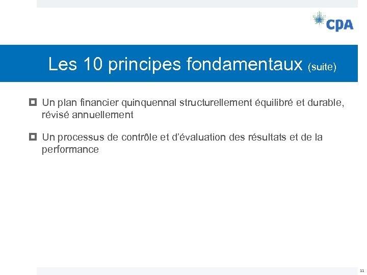 Les 10 principes fondamentaux (suite) Un plan financier quinquennal structurellement équilibré et durable, révisé
